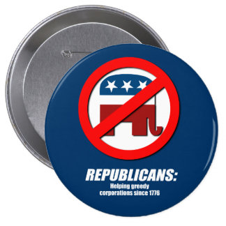 Republicans - Helping Greedy Corporations Pinback Button
