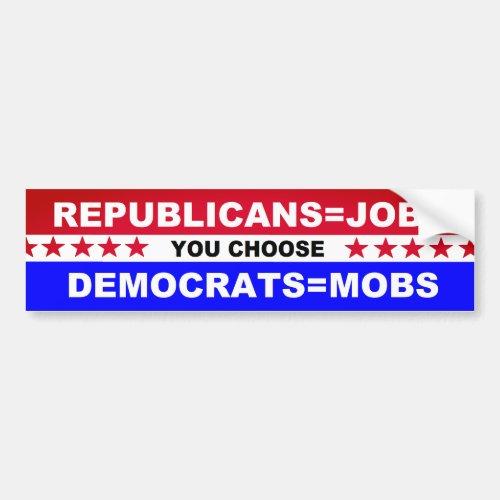 RepublicansJobs   DemocratsMobs You Choose Bumper Sticker