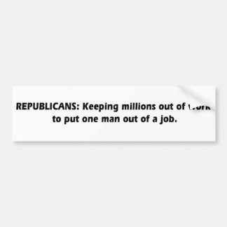 Republicans - Keeping millions out of work Bumper Sticker