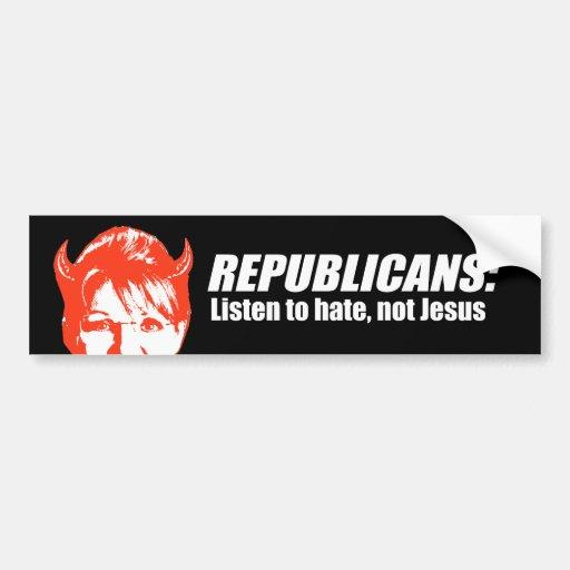 Republicans - Listen to hate not Jesus Car Bumper Sticker