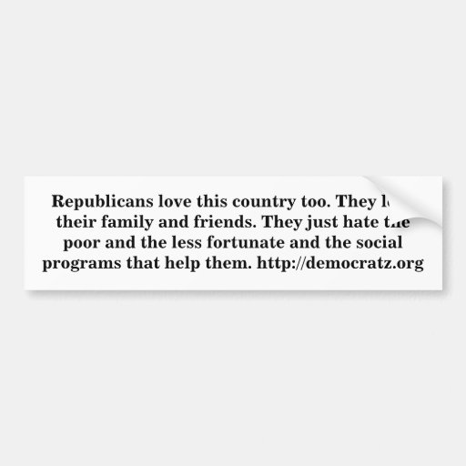 Republicans love this country too. car bumper sticker