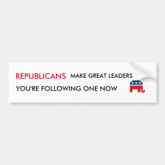 Republicans Make Great Leaders Bumper Sticker