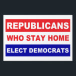 "Republicans That Stay Home Elect Democrats popular Lawn Sign<br><div class=""desc"">Republicans that stay home elect Democrats popular bold print yard sign.</div>"