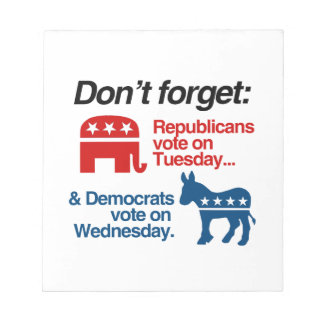 REPUBLICANS VOTE ON TUESDAY DEMOCRATS VOTE ON WEDN SCRATCH PAD