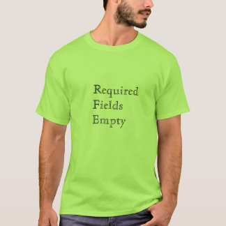 Required Fields Empty T-Shirt