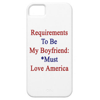 Requirements To Be My Boyfriend Must Love America. iPhone 5 Covers