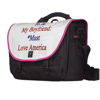 Requirements To Be My Boyfriend Must Love America. Laptop Bag