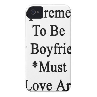 Requirements To Be My Boyfriend Must Love Art iPhone 4 Cover