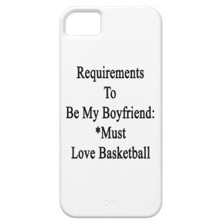Requirements To Be My Boyfriend Must Love Basketba iPhone 5 Cover