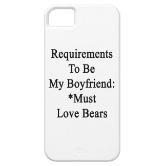 Requirements To Be My Boyfriend Must Love Bears iPhone 5 Cover