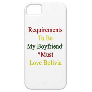 Requirements To Be My Boyfriend Must Love Bolivia. iPhone 5 Case
