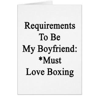 Requirements To Be My Boyfriend Must Love Boxing Greeting Card