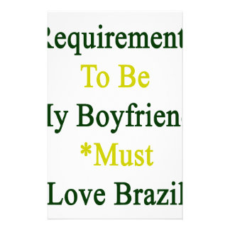 Requirements To Be My Boyfriend Must Love Brazil Personalized Stationery