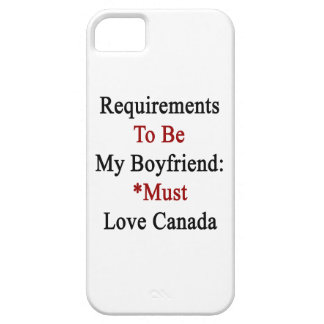 Requirements To Be My Boyfriend Must Love Canada iPhone 5 Covers