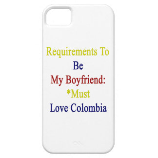 Requirements To Be My Boyfriend Must Love Colombia iPhone 5 Case