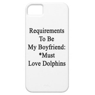 Requirements To Be My Boyfriend Must Love Dolphins iPhone 5 Cases