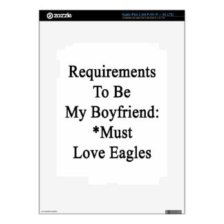 Requirements To Be My Boyfriend Must Love Eagles. Decals For iPad 3