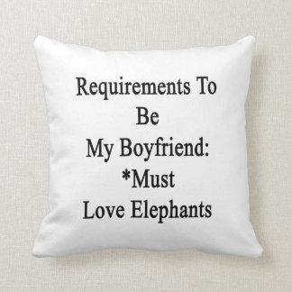 Requirements To Be My Boyfriend Must Love Elephant Throw Pillow