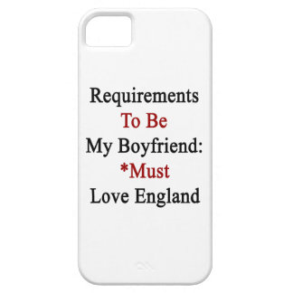 Requirements To Be My Boyfriend Must Love England. iPhone 5 Covers