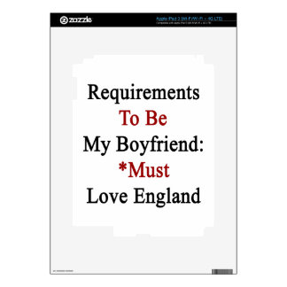Requirements To Be My Boyfriend Must Love England. iPad 3 Decals