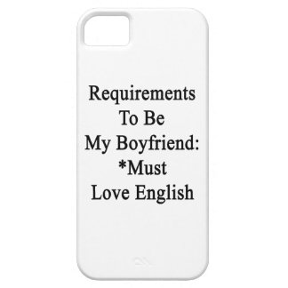 Requirements To Be My Boyfriend Must Love English. iPhone 5 Covers