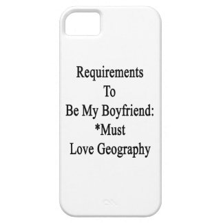 Requirements To Be My Boyfriend Must Love Geograph iPhone 5 Case