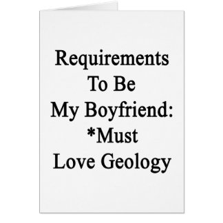 Requirements To Be My Boyfriend Must Love Geology. Card