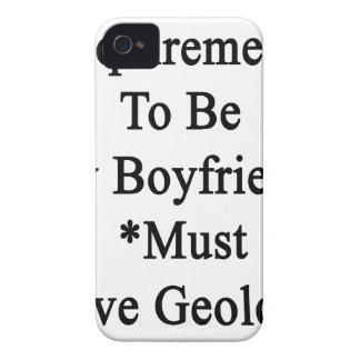 Requirements To Be My Boyfriend Must Love Geology. iPhone 4 Cases