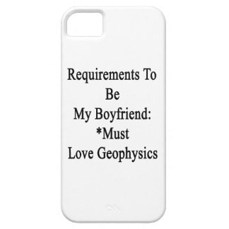 Requirements To Be My Boyfriend Must Love Geophysi iPhone 5 Covers