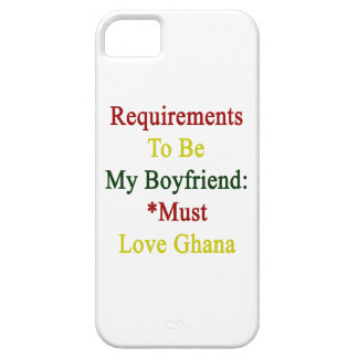 Requirements To Be My Boyfriend Must Love Ghana iPhone 5 Cover
