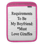 Requirements To Be My Boyfriend Must Love Giraffes Sleeves For iPads