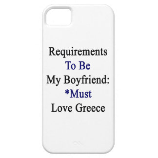 Requirements To Be My Boyfriend Must Love Greece iPhone 5 Covers