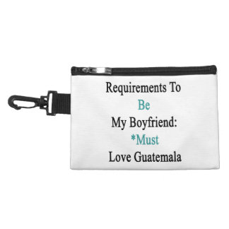Requirements To Be My Boyfriend Must Love Guatemal Accessory Bags