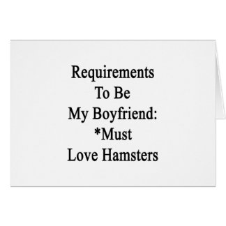 Requirements To Be My Boyfriend Must Love Hamsters Greeting Cards