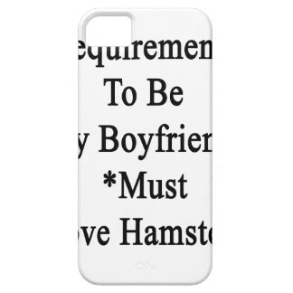 Requirements To Be My Boyfriend Must Love Hamsters iPhone 5 Case
