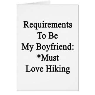 Requirements To Be My Boyfriend Must Love Hiking Card