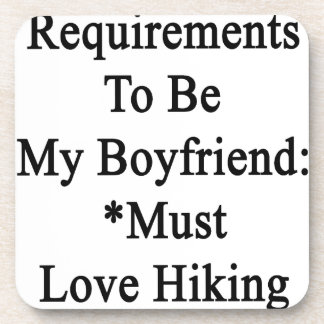 Requirements To Be My Boyfriend Must Love Hiking Coaster