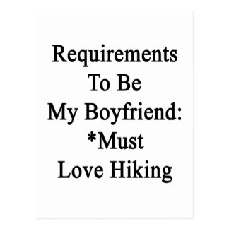 Requirements To Be My Boyfriend Must Love Hiking Post Cards