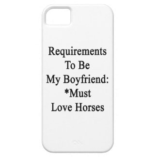Requirements To Be My Boyfriend Must Love Horses iPhone 5 Case