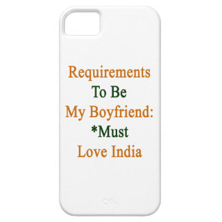 Requirements To Be My Boyfriend Must Love India iPhone 5 Covers