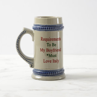 Requirements To Be My Boyfriend Must Love Italy 18 Oz Beer Stein