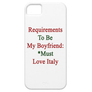 Requirements To Be My Boyfriend Must Love Italy iPhone 5 Cover
