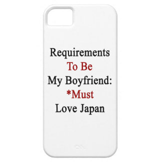 Requirements To Be My Boyfriend Must Love Japan iPhone 5 Cover