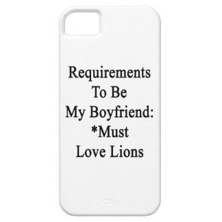Requirements To Be My Boyfriend Must Love Lions iPhone 5 Cover