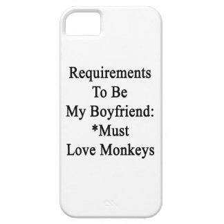 Requirements To Be My Boyfriend Must Love Monkeys. iPhone 5 Case