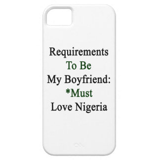 Requirements To Be My Boyfriend Must Love Nigeria. iPhone 5 Covers