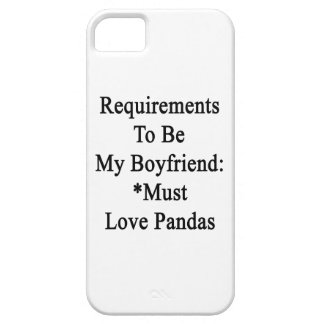 Requirements To Be My Boyfriend Must Love Pandas iPhone 5 Cases