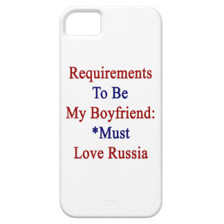 Requirements To Be My Boyfriend Must Love Russia iPhone 5 Case