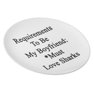 Requirements To Be My Boyfriend Must Love Sharks Dinner Plates