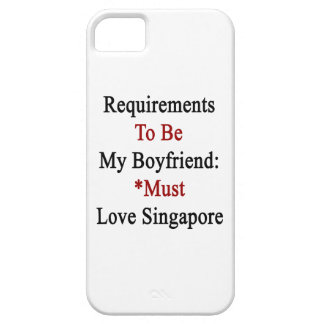 Requirements To Be My Boyfriend Must Love Singapor iPhone 5 Cover